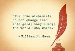 True alchemist doesnt turn lead into gold; changes the world into words