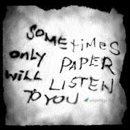 sometimes only the paper will listen to you